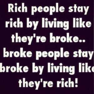 Rich & Broke. I'd rather be broke any day.