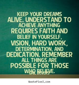 Keep Your Dreams Alive. Understand To Achieve Anything Requires Faith ...