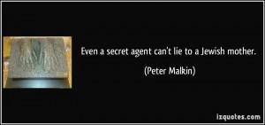 Even a secret agent can't lie to a Jewish mother. - Peter Malkin