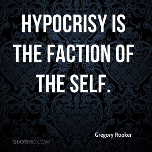 Hypocrisy is the faction of the self.