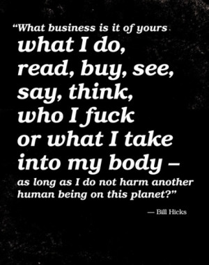 ... my body - as long as I do not harm another human being on this planet