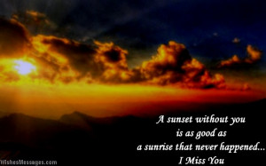 36) A sunset without you is as good as a sunrise that never happened ...