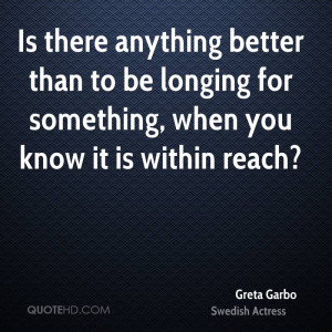 Is there anything better than to be longing for something, when you ...