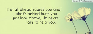 scares you and what's behind hurts you just look above , Pictures , he ...