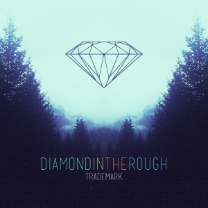 ... diamond in the rough ep trademark diamond in the rough ep very glad