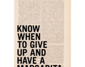 funny quote art print - Know When t o Give Up and HAVE A MARGARITA ...