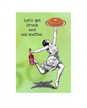 Lets Get Drunk and Eat Waffles via Etsy.