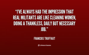 ve always had the impression that real militants are like cleaning ...