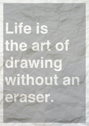Life is the art of drawing without an eraser art quote
