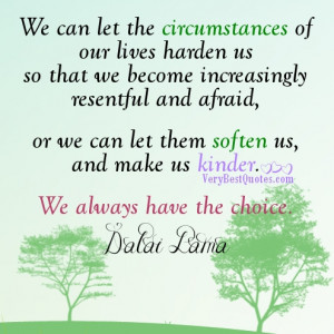 Kindness Quotes Dalai Lama -We can let the circumstances of our lives ...