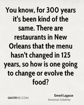 ... New Orleans that the menu hasn't changed in 125 years, so how is one