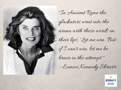Quote by Eunice Kennedy Shriver on the power of being brave in the ...