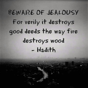 Beware Of Jealousy For Verily It Destroys Good Deeds The Way Fire ...