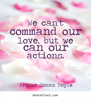 Love quotes - We can't command our love, but we can our actions.