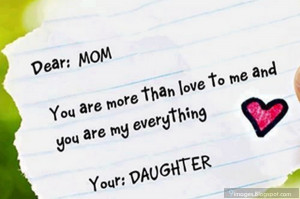 dear mom you are more than love to me and you are my everything your ...