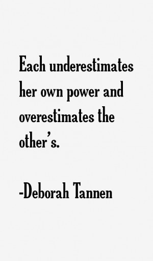 Each underestimates her own power and overestimates the other 39 s