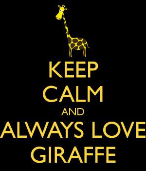 KEEP CALM AND ALWAYS LOVE GIRAFFE