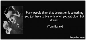 Many people think that depression is something you just have to live ...