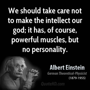 We should take care not to make the intellect our god; it has, of ...