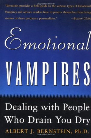 "Start by marking ""Emotional Vampires: Dealing with People Who Drain ..."