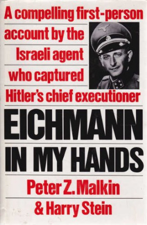 Eichmann in My Hands: A Compelling First-Person Account by the Israela ...