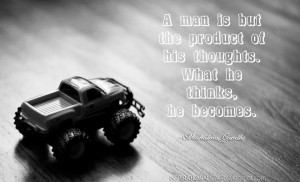 man is but the product of his thoughts. What he thinks, he becomes ...