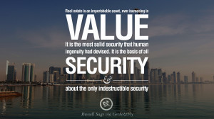 Real estate is an imperishable asset, ever increasing in value. It is ...