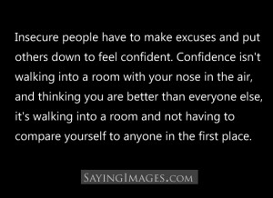Have To Make Excuses And Put Others Down To Feel Confident: Quote ...