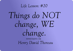 People change quotes – Things do not change, we change. Henry David ...