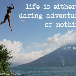 Life is either a daring adventure or nothing…