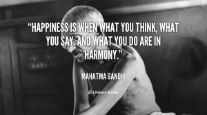 Happiness and harmony are directly related. When what you do, think ...