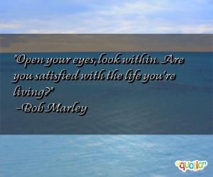 Open your eyes, look within. Are you satisfied with the life you're ...