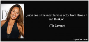 Jason Lee is the most famous actor from Hawaii I can think of. - Tia ...
