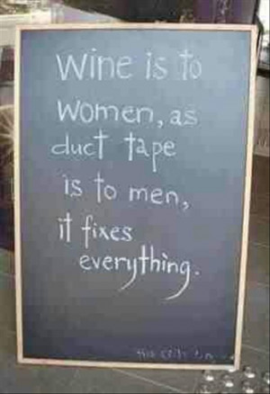funny quotes, wine is to women what duct tape is to men