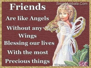 Friends are like angels without any wings blessing our lives with the ...