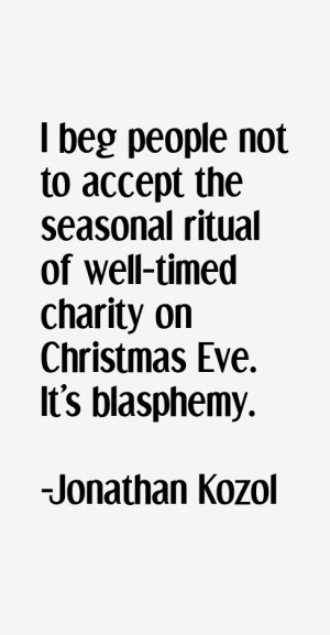 beg people not to accept the seasonal ritual of well-timed charity ...