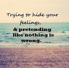 "... Your Feelings, And Pretending Like Nothing Is Wrong "" ~ Sad Quote"