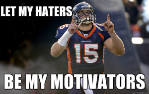 let my haters be my motivators - Tim Tebow haters gonna hate