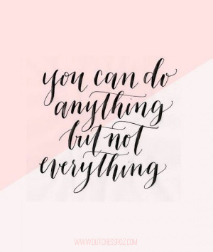 can do anything but you just can t do everything