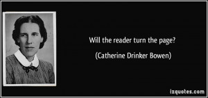 Will the reader turn the page? - Catherine Drinker Bowen