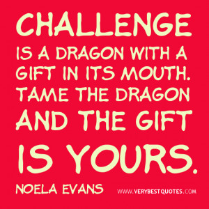 Challenge quotes inspirational quotes Challenge is a dragon with a ...