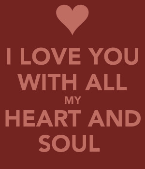 LOVE YOU WITH ALL MY HEART AND SOUL