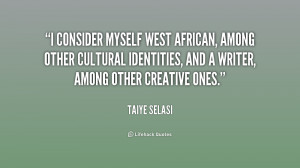 consider myself West African, among other cultural identities, and a ...
