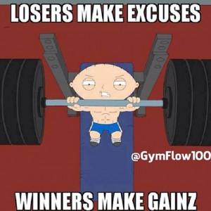 Losers make excuses, winners make gainz
