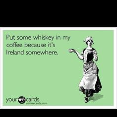 not Irish but I like my whiskey. @Megan Ward Ward More
