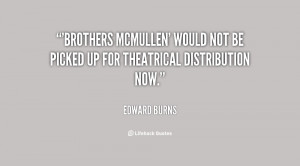 Brothers McMullen' would not be picked up for theatrical distribution ...