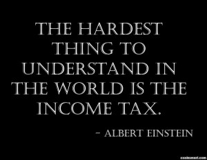 The hardest thing to understand in the world is the income tax.