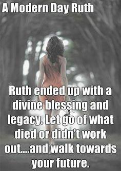 Modern Day Ruth Ruth ended up with a divine blessing and legacy. Let ...