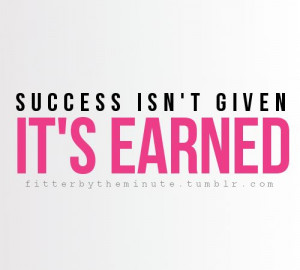 Success isn't given. It's earned. +++For more quotes on #motivation ...