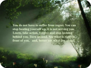 do not have to suffer from regret. You can stop beating yourself up ...